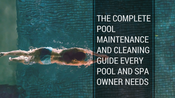 The Complete Pool Cleaning And Maintenance Guide