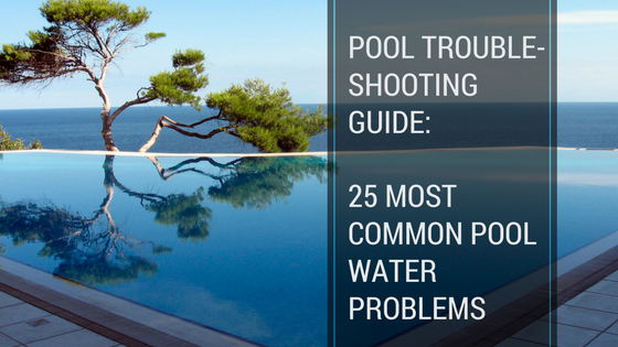 Troubleshooting Pools: How to Fix 25 Common Pool Water Problems