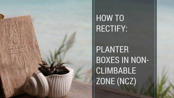 How to Rectify: Planter Boxes in Non-Climbable Zone (NCZ)