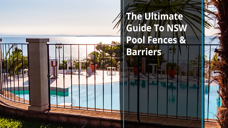 The Ultimate Guide To NSW Pool Fences & Barriers